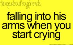 Falling into his arms when you start crying... <3 Things About Boyfriends