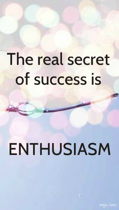 The real secret of success is enthusiasm. #quotes