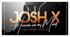 Josh X Feat. Cardi B 'Heaven On My Mind'