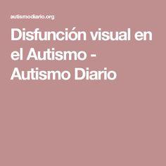 Disfunción visual en el Autismo - Autismo Diario