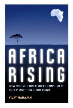 Africa Rising: How 900 Million African Consumers Offer More Than You Think by Vijay Mahajan. $19.24. 220 pages. Publisher: Pearson Prentice Hall; 1 edition (August 29, 2008). Author: Vijay Mahajan