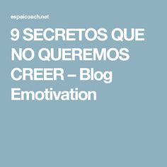 9 SECRETOS QUE NO QUEREMOS CREER – Blog Emotivation