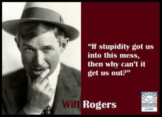Will Rogers ~ Stupidity
