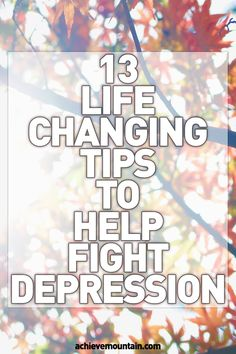 Self Care - 13 Life Changing Tips to Help Fight Depression