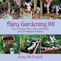 Release your inner child and step into the fairy world by creating your own enchanted garden, no matter how much space you have! Fairy gardens are increasing in popularity and Fairy Gardening 101 prov