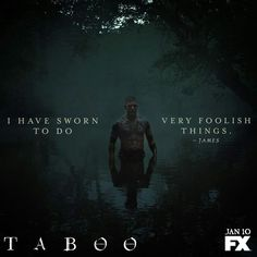 I have sworn to do very foolish things- James Delaney, Taboo Fx. So loving this dark and intense character.