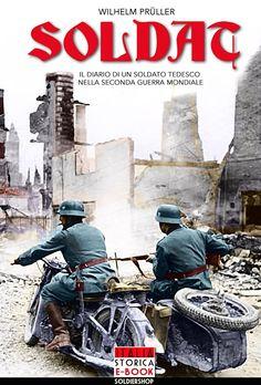 Cover title: Soldat: Il diario di un soldato tedesco nella seconda guerra mondiale - Italia Storica Ebook
