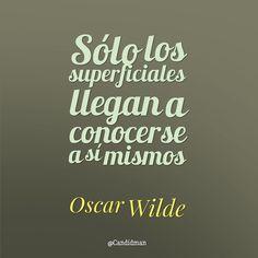 """""""Sólo los superficiales llegan a conocerse a sí mismos"""". #OscarWilde #FrasesCelebres @candidman"""