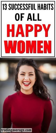 Are you looking for ways to be happy? Real happiness is a choice that comes from small every-day decision! This article will give you 13 habits that every happy woman has!