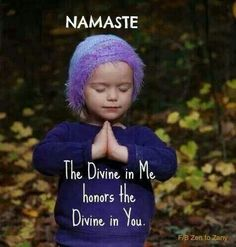 The Divine in me honors the Divine in you..NAMASTE