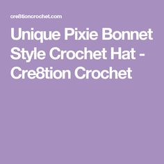 Unique Pixie Bonnet Style Crochet Hat - Cre8tion Crochet