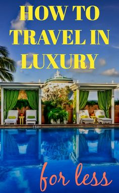 It is possible to travel in luxury on a budget. Here's our top tips for finding luxury travel for less.