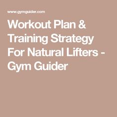 Workout Plan & Training Strategy For Natural Lifters - Gym Guider