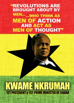 Kwame Nkrumah is also significant in Ghana's culture because he fought for their independence! Ghana's citizens went through a lot and were tired of being under Britain's control. He also was their first president and made Ghana the first country in Africa to gain independence. It made everyone else in Africa realize that there is a way to have freedom.