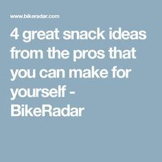 4 great snack ideas from the pros that you can make for yourself - BikeRadar