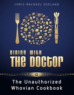Dining-With-The-Doctor-The-Unauthorized-Whovian-Cookbook ~ Doctor Who fans can learn some new Who inspired recipes with this Dining With The Doctor: The Unauthorized Whovian Cookbook book. Food writer Chris-Rachael Oseland spent a year re-watching series one through six and then experimented in her kitchen.