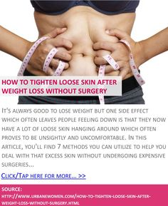 How to tighten loose skin after weight loss without surgery - Click for more: http://www.urbanewomen.com/how-to-tighten-loose-skin-after-weight-loss-without-surgery.html