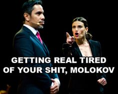 Florence and Molokov<< I apologize for the swear word, but it was just so funny and accurate.