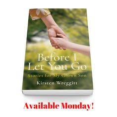 "Midlife for Women - Excerpt from ""Before I Let You Go: Stories for My Grown Son"" — Kirsten Wreggitt Let You Go, Copy Me, I Can, Kindle, My Books, Believe, Campaign, Facts, Content"