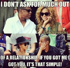 I Don't Ask For Much Out                                                                                                                                                                                               Of A Relationship, If You Got Mè.. I                                                                                                                                                                                               Got You. It's That Simple…