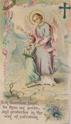 """""""Holy Guardian Angel, be thou my guide and protector in the Way of Salvation."""" -- Catholic Holy Card"""