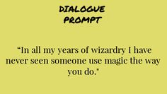 """""""In all my years of wizardry, I have never seen someone use magic the way you do."""""""