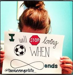 I will stop loving soccer when Infinity ends...I love soccer so much.