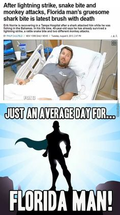 After lightning strike, snake bite and monkey attacks, Florida man's gruesome shark bite is latest brush with death Erik Norrie is recovering in a Tampa Hospital after a shark anzcked him while he was fishing in lhe Bahamas. Crazy Funny Memes, Really Funny Memes, Stupid Funny Memes, Funny Laugh, Funny Relatable Memes, Funny Posts, Hilarious, Florida Man Meme, Florida Funny