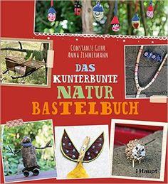 Das kunterbunte Naturbastelbuch: Amazon.de: Constanze Guhr, Anna Zimmermann: Bücher