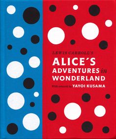Lewis Carroll's Alice's Adventures in Wonderland: With Artwork by Yayoi Kusama (Penguin Classics) Yayoi Kusama, Lewis Carroll, John Tenniel, Adventures In Wonderland, Alice In Wonderland, Die Galaxie, Best Art Books, Alice Book, Fondation Louis Vuitton