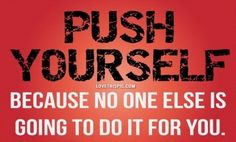 Push yourself... quote inspire commit push motivate