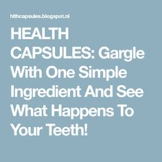 HEALTH CAPSULES: Gargle With One Simple Ingredient And See What Happens To Your Teeth!