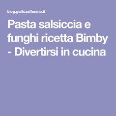Pasta salsiccia e funghi ricetta Bimby - Divertirsi in cucina