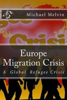 Europe migration crisis : [a global refugee crisis] / by Michael C. Melvin.    CreateSpace Independent Publishing, 2016