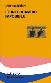 Jean Baudrillard, El intercambio imposible. Cátedra