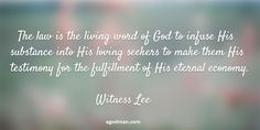 The law is the living word of God to infuse His substance into His loving seekers to make them His testimony for the fulfillment of His eternal economy. Quote from, Witness Lee, at www.agodman.com