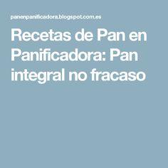 Recetas de Pan en Panificadora: Pan integral no fracaso
