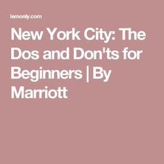 New York City: The Dos and Don'ts for Beginners | By Marriott