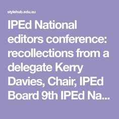 IPEd National editors conference: recollections from a delegate Kerry Davies, Chair, IPEd Board 9th IPEd National editors conference, Beyond the Page, Melbourne, 8–10 May 2019 More than 300 editors gathered in Melbourne on 8–10 May 2019 for the 9th IPEd national editors conference,