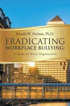 Eradicating Workplace Bullying: A Guide for Every Organization