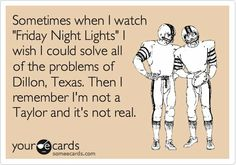 Unfortunately...but I do relate anything I can to FNL...