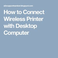 How to Connect Wireless Printer with Desktop Computer