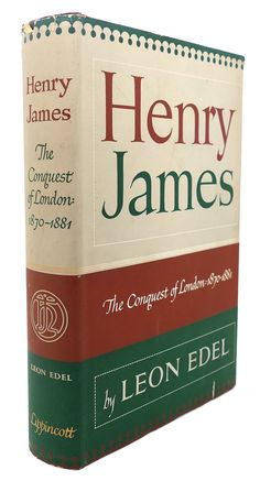 HENRY JAMES :  The Conquest of London, 1870 - 1884, Leon Edel