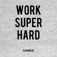 "A quote from Elon Musk ""Work Super Hard"". T-Shirt. Women's & Men's available. Inspirational Motivational Words."