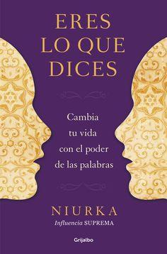 ... Eres lo que dices. Cambia tu vida con el poder de las palabras. Niurka.