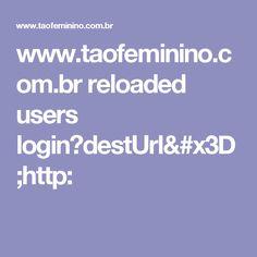www.taofeminino.com.br reloaded users login?destUrl=http: