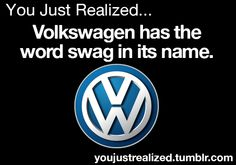 You Just Realized... Volkswagen has the word swag in its name. ✰