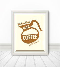 We Can Chat Over Coffee Print, Coffee Print, Coffee Art, Kitchen Quote, Kitchen Art, Coffee Quote - 8x10 via Etsy