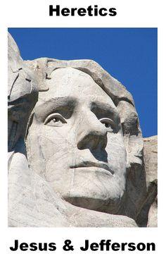Heretics - Jesus & Jefferson.   > > > > Click image!