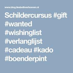 Schildercursus #gift #wanted #wishinglist #verlanglijst #cadeau #kado #boenderpint
